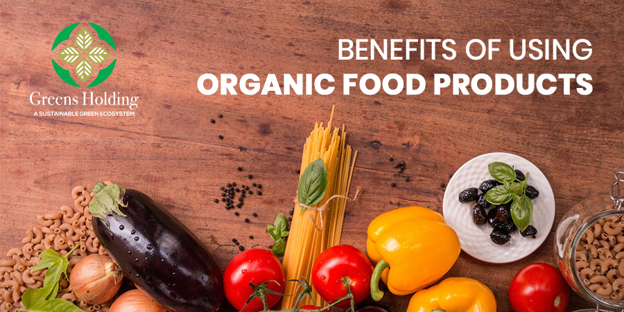 Benefits Of Using Organic Food Products