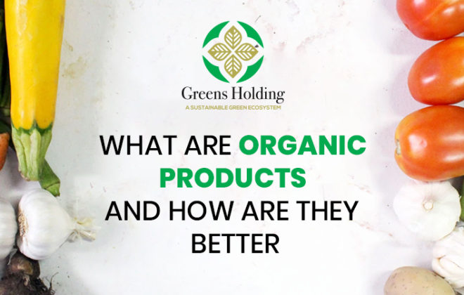 What Are Organic Products And How Are They Better